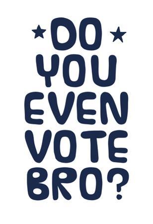 Do You Even Vote? (Blue & White)