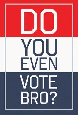 Do You Even Vote, Bro? (Red, White & Blue)