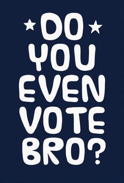 Do You Even Vote Bro? (White & Blue)