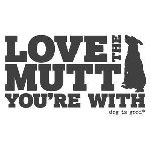 Love the Mutt You're With by Dog is Good