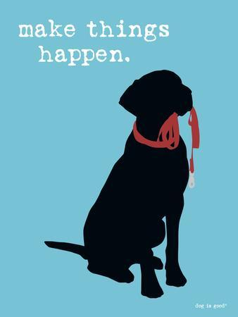 Make Things HappenDog Is Good  Pet Poster