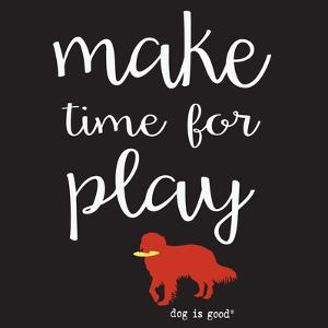 Make Time for Play (Black) by Dog is Good