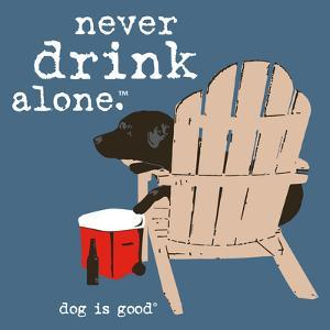 Never Drink Alone (Blue) by Dog is Good