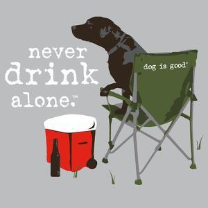 Never Drink Alone (Gray) by Dog is Good