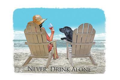 Never Drink Alone by Dog is Good