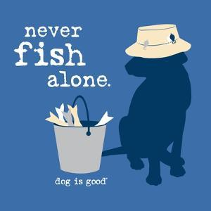 Never Fish Alone by Dog is Good