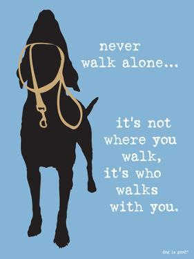 Never Walk Alone by Dog is Good