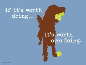 Worth Doing by Dog is Good
