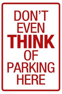 Don't Even THINK of Parking Here Plastic Sign