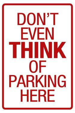Don't Even THINK of Parking Here Sign Print Poster