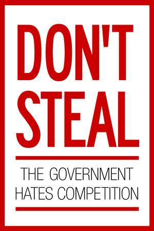 DON/'T STEEL the GOVERNMENT hates competition poster 24X36 funny POLITICAL