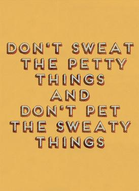 Don't Sweat the Petty Things