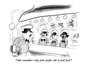 """""""And remember – only junk people call it junk food."""" - New Yorker Cartoon by Donald Reilly"""