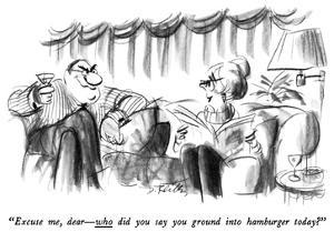 """""""Excuse me, dear—who did you say you ground into hamburger today?"""" - New Yorker Cartoon by Donald Reilly"""