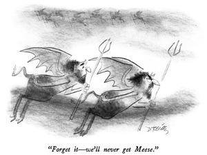 """Forget it—we'll never get Meese."" - New Yorker Cartoon by Donald Reilly"