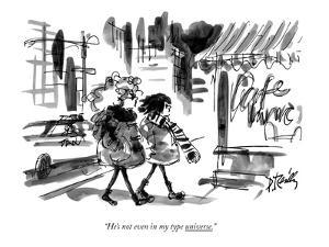 """""""He's not even in my type universe."""" - New Yorker Cartoon by Donald Reilly"""