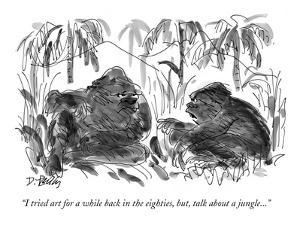 """""""I tried art for a while back in the eighties, but, talk about a jungle...…"""" - New Yorker Cartoon by Donald Reilly"""