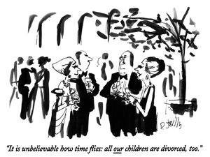 """It is unbelievable how time flies: all our children are divorced, too."" - New Yorker Cartoon by Donald Reilly"