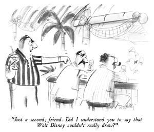 """""""Just a second, friend.  Did I understand you to say that Walt Disney coul…"""" - New Yorker Cartoon by Donald Reilly"""