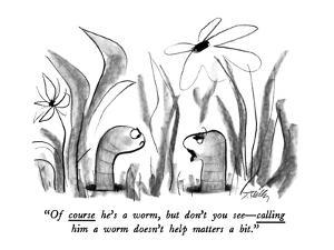"""Of course he's a worm, but don't you see—calling him a worm doesn't help … by Donald Reilly"
