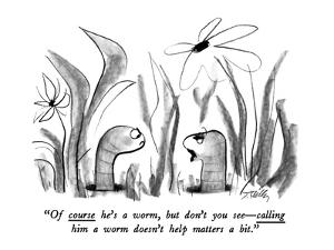 """""""Of course he's a worm, but don't you see—calling him a worm doesn't help … by Donald Reilly"""