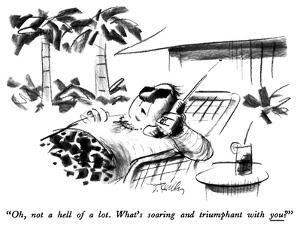 """""""Oh, not a hell of a lot.  What's soaring and triumphant with you?"""" - New Yorker Cartoon by Donald Reilly"""