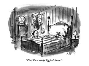 """Plus, I'm a really big fan!  Amen."" - New Yorker Cartoon by Donald Reilly"