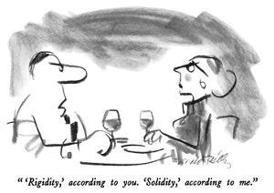 """"""" 'Rigidity,' according to you.  'Solidity,' according to me."""" - New Yorker Cartoon by Donald Reilly"""