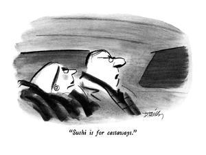 """""""Sushi is for castaways."""" - New Yorker Cartoon by Donald Reilly"""