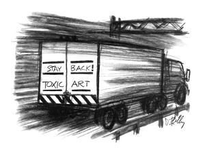 Truck with sign on back 'Stay Back! Toxic Art'. - New Yorker Cartoon by Donald Reilly
