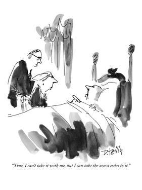"""""""True, I can't take it with me, but I can take the access codes to it."""" - New Yorker Cartoon by Donald Reilly"""