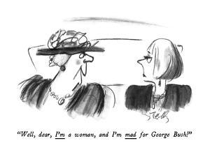 """""""Well, dear, I'm a woman, and I'm mad for George Bush!"""" - New Yorker Cartoon by Donald Reilly"""