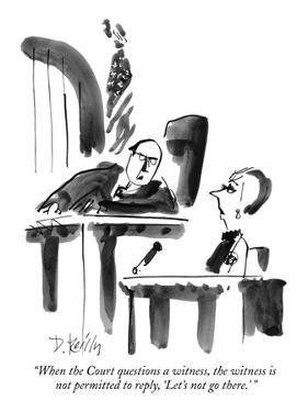 """""""When the Court questions a witness, the witness is not permitted to reply…"""" - New Yorker Cartoon by Donald Reilly"""