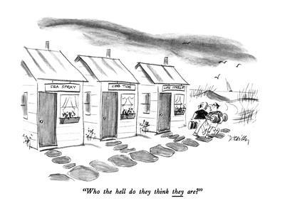 """""""Who the hell do they think they are?"""" - New Yorker Cartoon"""