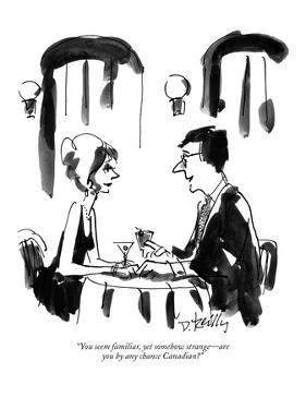 """You seem familiar, yet somehow strange—are you  by any chance Canadian?"" - New Yorker Cartoon by Donald Reilly"