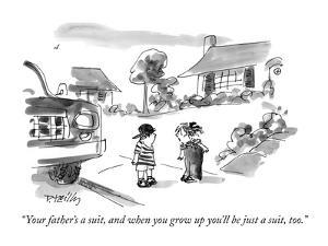 """""""Your father's a suit, and when you grow up you'll be just a suit, too."""" - New Yorker Cartoon by Donald Reilly"""