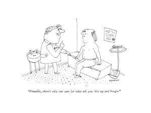 """""""Frumble, there's only one cure for what ails you. Get up and boogie."""" - New Yorker Cartoon by Douglas Florian"""