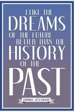 Dreams of the Future Thomas Jefferson Quote