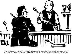 """I'm all for taking away the darts and giving him back his car keys."" - New Yorker Cartoon by Drew Dernavich"