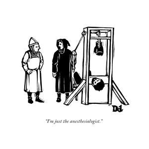 """""""I'm just the anesthesiologist."""" - New Yorker Cartoon by Drew Dernavich"""