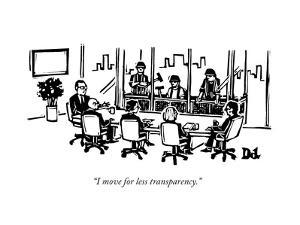 """I move for less transparency."" - New Yorker Cartoon by Drew Dernavich"