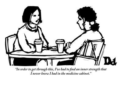 """""""In order to get through this, I've had to find an inner strength that I n?"""" - New Yorker Cartoon"""