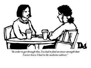 """""""In order to get through this, I've had to find an inner strength that I n?"""" - New Yorker Cartoon by Drew Dernavich"""