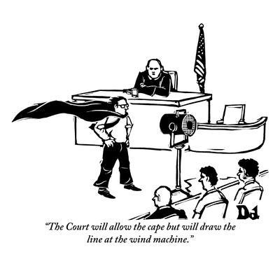 """""""The Court will allow the cape but will draw the line at the wind machine."""" - New Yorker Cartoon"""