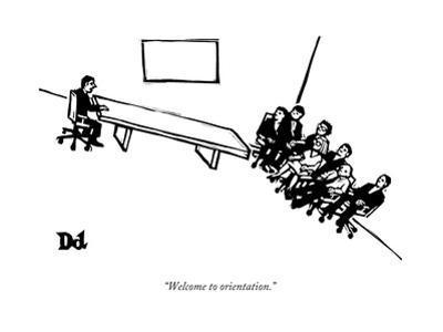 """""""Welcome to orientation."""" - New Yorker Cartoon by Drew Dernavich"""