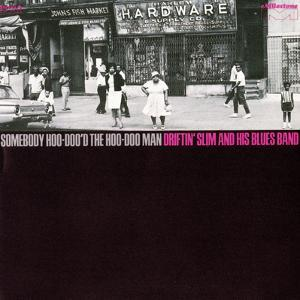 Driftin' Slim and his Blues Band - Somebody Hoo-doo'd the Hoo-doo Man