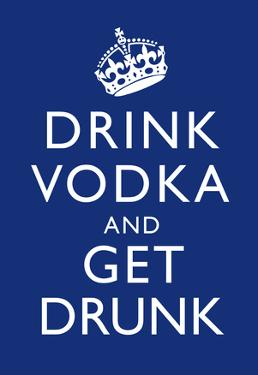 Drink Vodka and Get Drunk Poster