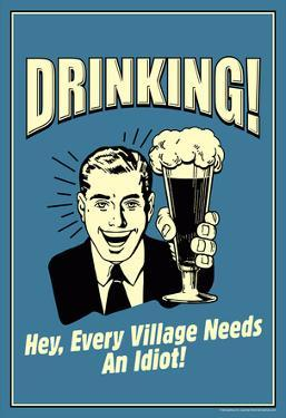 Drinking Every Village Needs An Idiot Funny Retro Poster