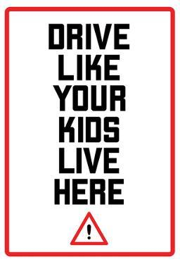 Drive Like Your Kids Live here - Black and White Street Sign
