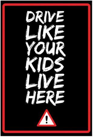 Drive Like Your Kids Live here - Black Street Sign